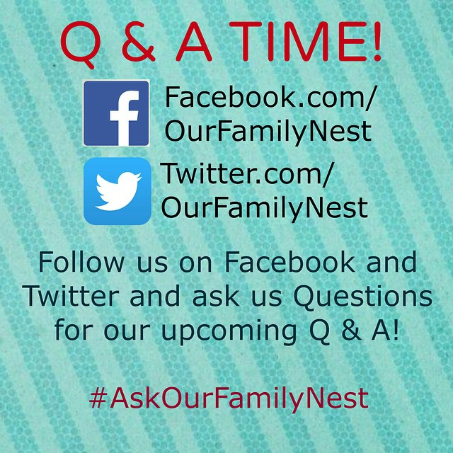 Upcoming Q & A! Ask us questions only Facebook and Twitter ONLY this time! #AskOurFamilyNest